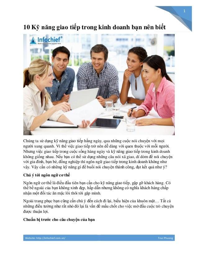 Website: http://infochief.com.vn/ Truc Phuong 1 10 Kỹ năng giao tiếp trong kinh doanh bạn nên biết Chúng ta sử dụng kỹ năn...
