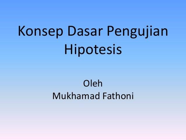 Konsep Dasar Pengujian Hipotesis Oleh Mukhamad Fathoni