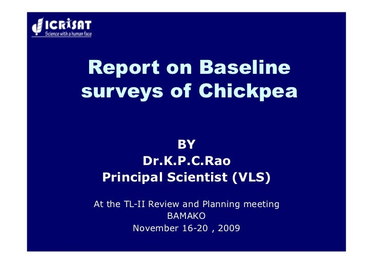 Report on Baseline surveys of Chickpea               BY         Dr.K.P.C.Rao   Principal Scientist (VLS)   At the TL-II Re...