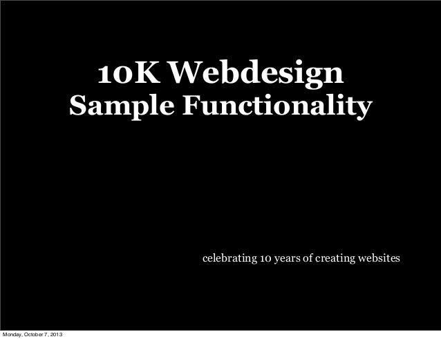 10K Webdesign Sample Functionality celebrating 10 years of creating websites Monday, October 7, 2013