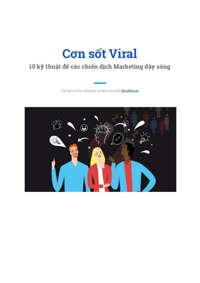 Cơn sốt Viral 10 kỹ thuật để các chiến dịch Marketing dậy sóng   (Tài liệu nội bộ, tổng hợp và biên soạn bởi Slim...