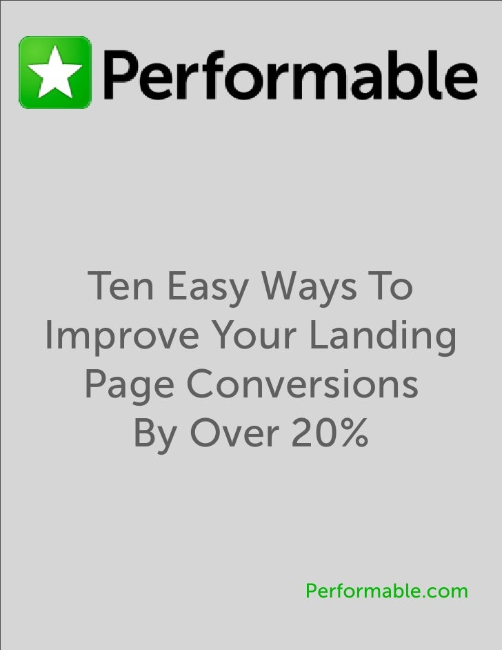 Ten Easy Ways To Improve Your Landing   Page Conversions     By Over 20%               Performable.com