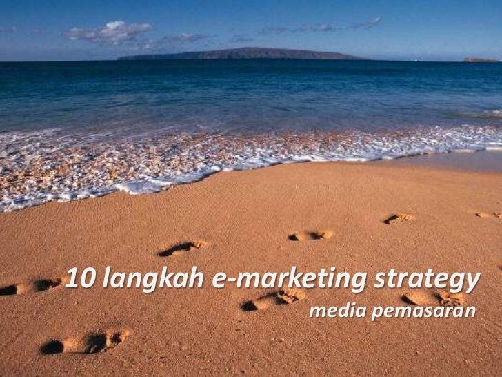 10 langkah e-marketing strategy<br />  media pemasaran<br />