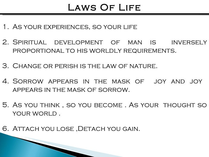 Laws Of Life <ul><li>As your experiences, so your life </li></ul><ul><li>Spiritual development of man is  inversely propor...