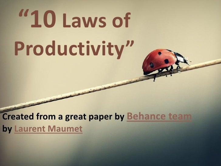 """10 Laws of  Productivity""Created from a great paper by Behance teamby Laurent Maumet"
