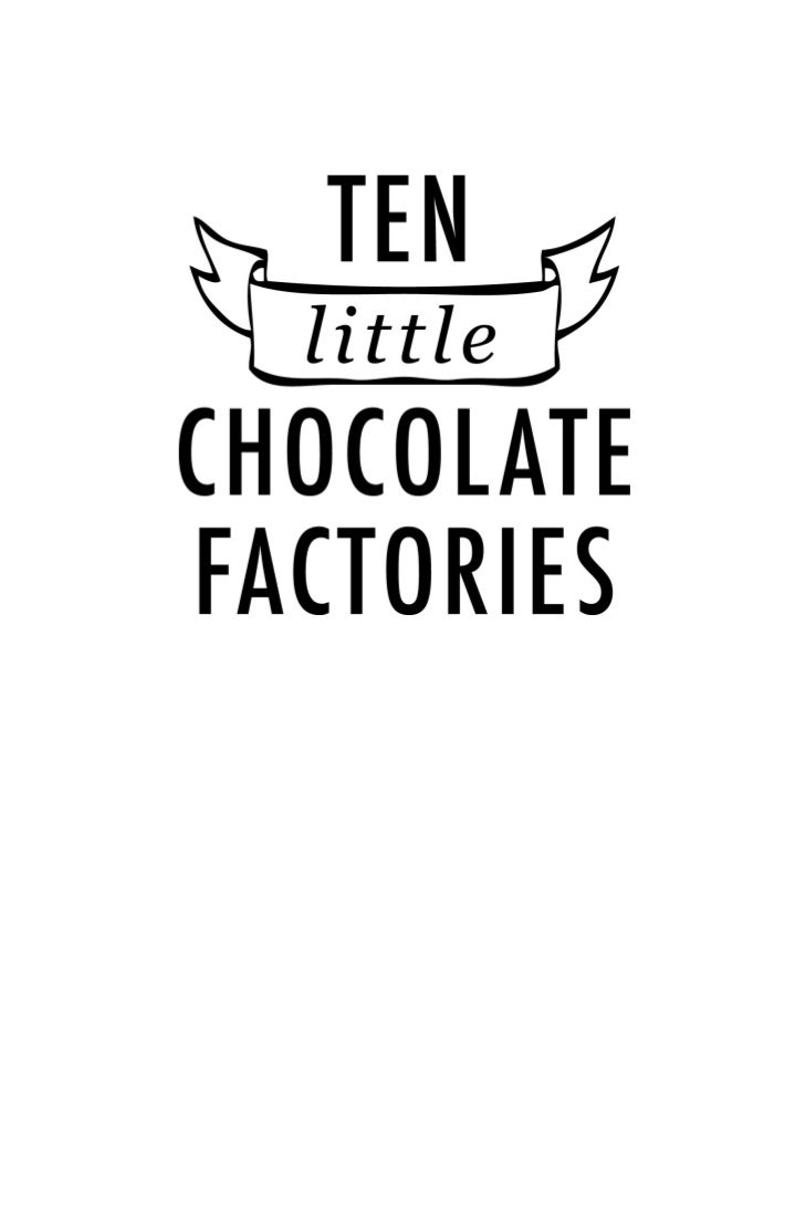 TEN LITTLE CHOCOLATE FACTORIES                                                      A Study of the Passion Behind Chocolat...