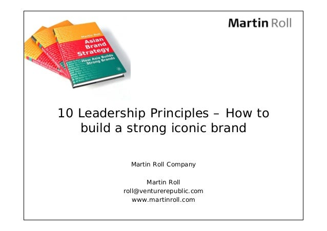 10 Leadership Principles – How to   build a strong iconic brand            Martin Roll Company                 Martin Roll...
