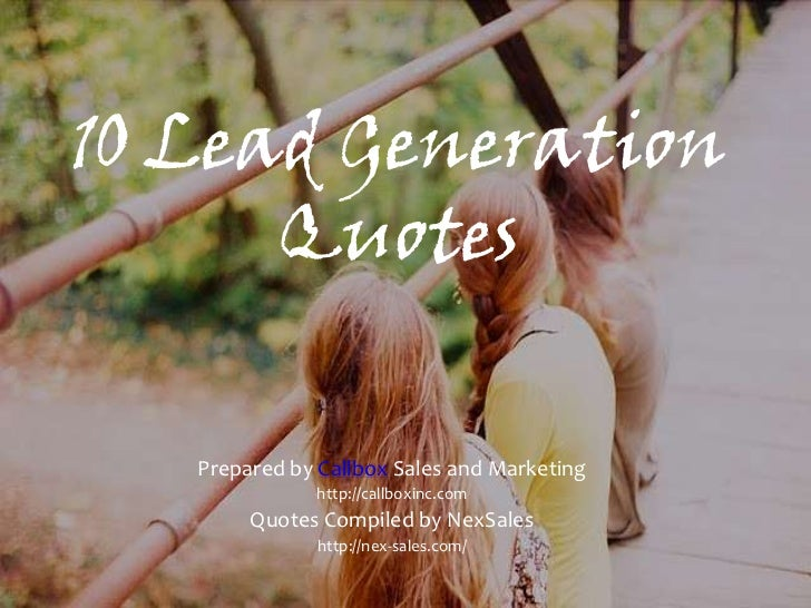 10 Lead Generation Quotes<br />Prepared by Callbox Sales and Marketing <br />http://callboxinc.com<br />Quotes Compiled by...