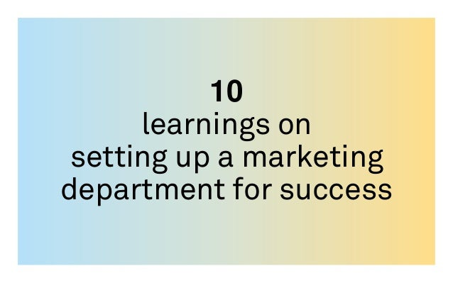 10 learnings on setting up a marketing department for success