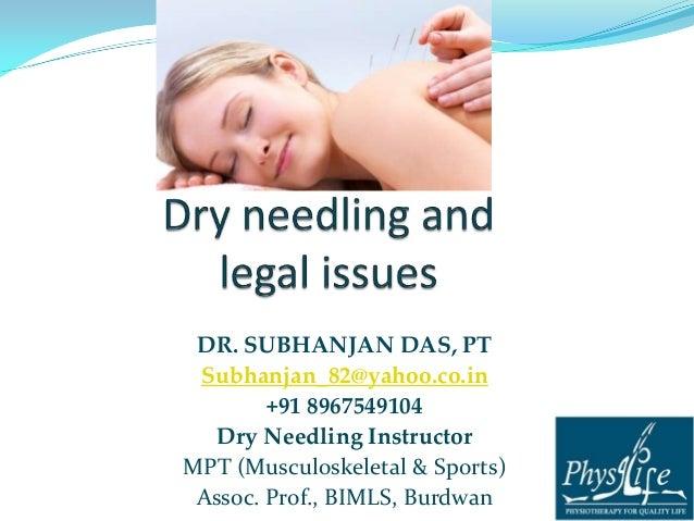 DR. SUBHANJAN DAS, PT Subhanjan_82@yahoo.co.in +91 8967549104 Dry Needling Instructor MPT (Musculoskeletal & Sports) Assoc...