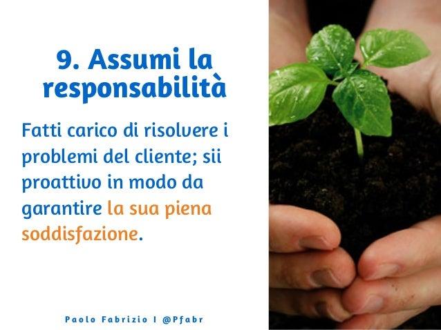 9. Assumi la responsabilità Fatti carico di risolvere i problemi del cliente; sii proattivo in modo da garantire la sua pi...