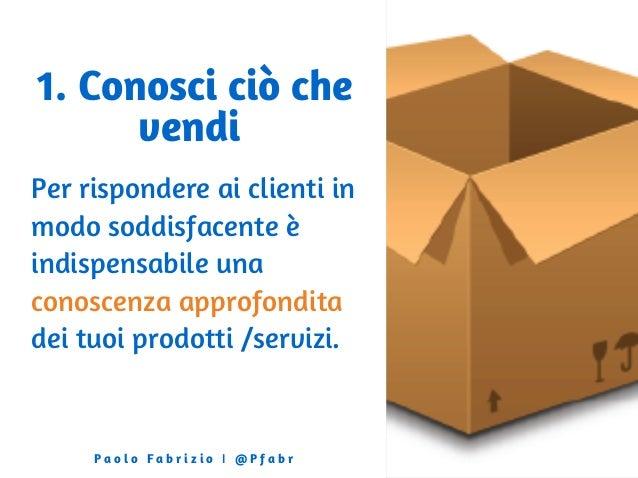 1. Conosci ciò che vendi Per rispondere ai clienti in modo soddisfacente è indispensabile una conoscenza approfondita dei ...
