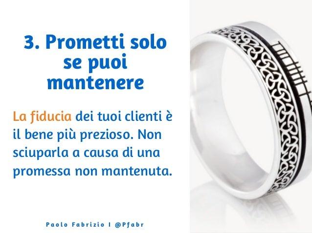 3. Prometti solo se puoi mantenere La fiducia dei tuoi clienti è il bene più prezioso. Non sciuparla a causa di una promes...