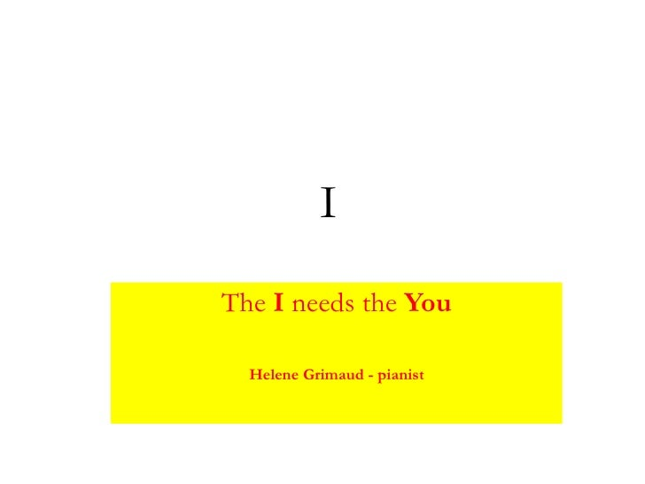 I <br />The I needs the You<br />Helene Grimaud - pianist<br />