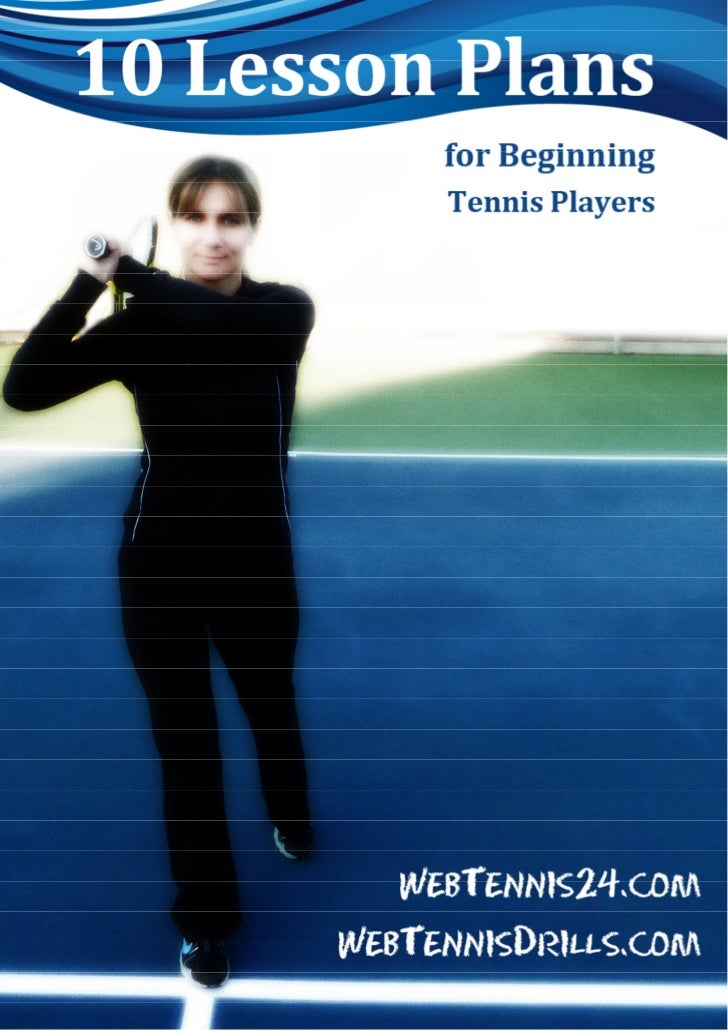 IntroductionWe are proud to present you the 10 Lesson Plans for Beginning Tennis Players, aneBook which will guide you thr...