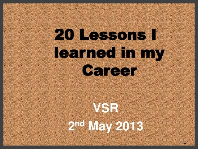 20 Lessons Ilearned in myCareerVSR2nd May 20131
