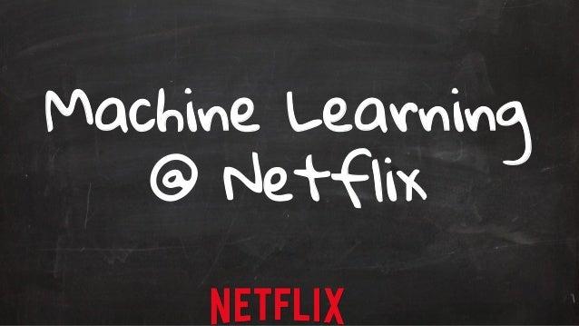 Machine Learning  @ Netflix