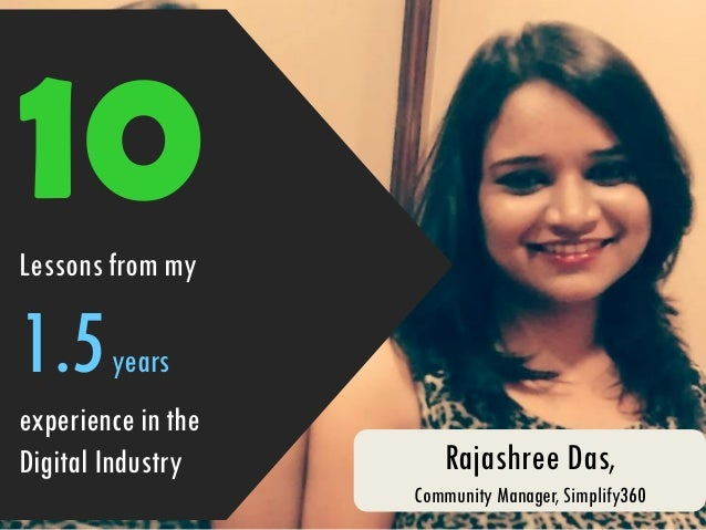10Lessons from my 1.5years experience in the Digital Industry Rajashree Das, Community Manager, Simplify360