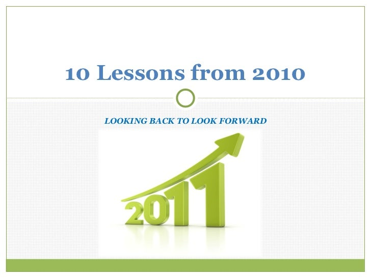 LOOKING BACK TO LOOK FORWARD Lessons from 2010