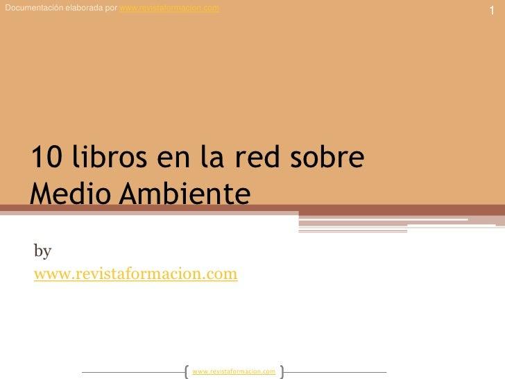 10 libros en la red sobreMedio Ambiente<br />by<br />www.revistaformacion.com<br />1<br />