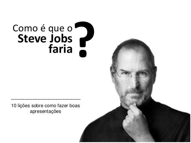 Como é que o ? 10 lições sobre como fazer boas apresentações faria Steve Jobs