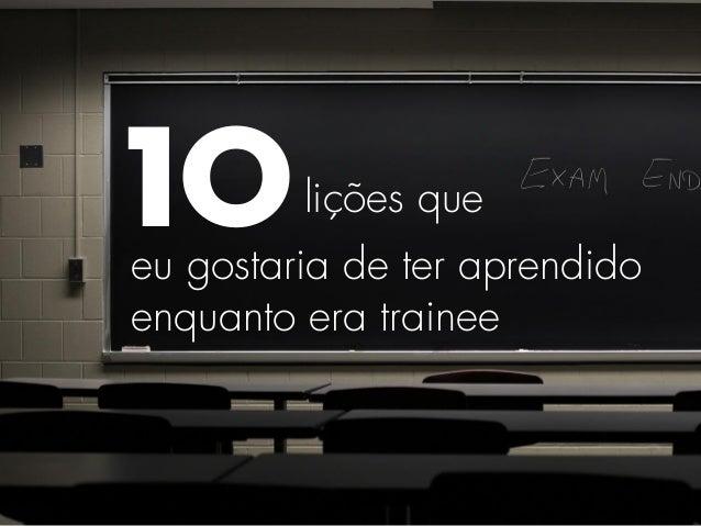 10lições que eu gostaria de ter aprendido enquanto era trainee