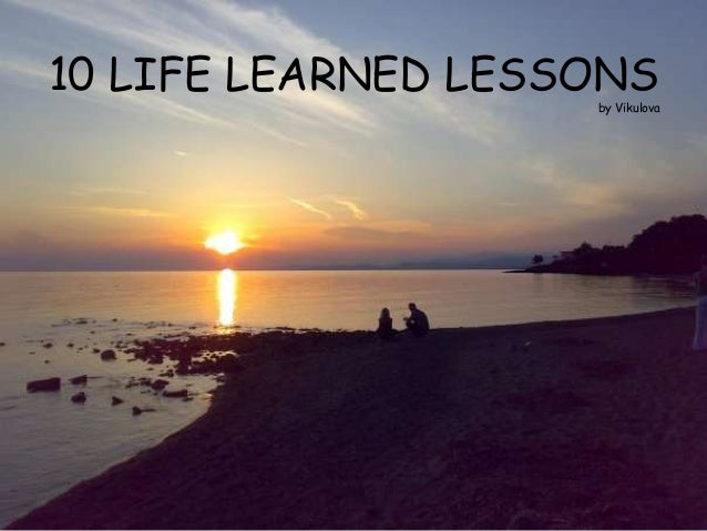 10 LIFE LEARNED LESSONS                    by Vikulova