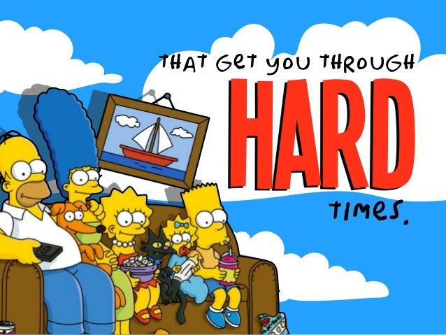 that get you through hardtimes.