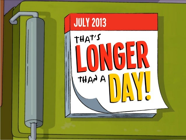 longer That's than a day! july 2013