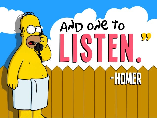 """listen. and one to """" -Homer"""