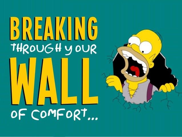 Wall Breakingthrough your of comfort...