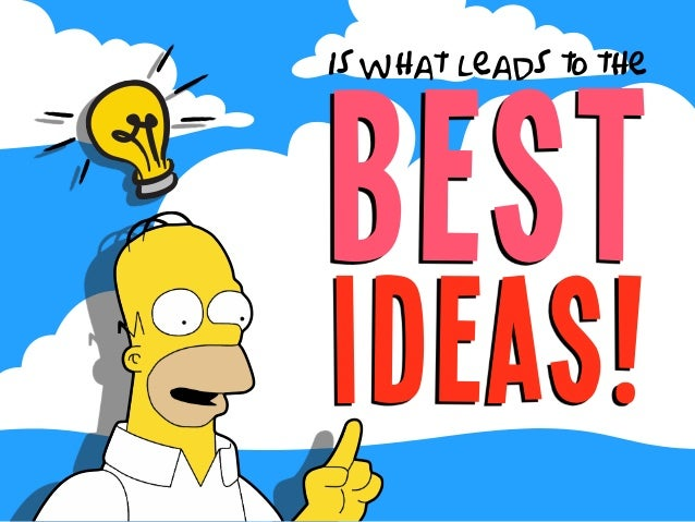 best is what leads to the ideas!