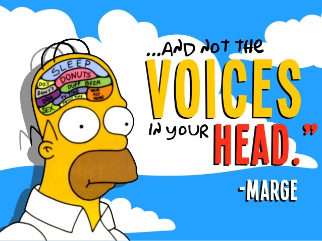 "voices ...and not the in your head."" -marge"
