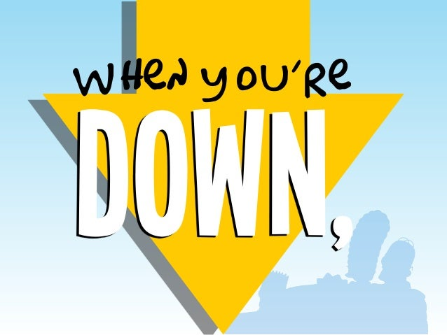 down, when you're