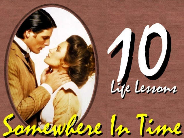 Somewhere In TimeSomewhere In Time Life LessonsLife Lessons 1010