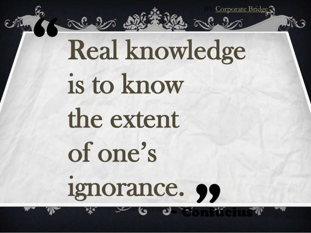 10 Life Quotes   Best Quotes. BY Corporate Bridge U201c Real Knowledge U201c Is To  Know The Extent Of Oneu0027s Ignorance.