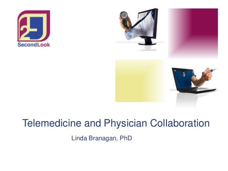 Telemedicine and Physician Collaboration<br />Linda Branagan, PhD<br />