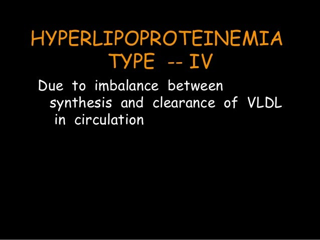 HYPERLIPOPROTEINEMIA TYPE -- V Lipoprotein lipase deficient or utilisation of VLDL and Chylomicrons