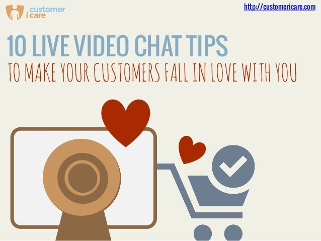 10 LIVE VIDEO CHAT TIPS TOMAKEYOURCUSTOMERSFALLINLOVEWITHYOU http://customericare.com