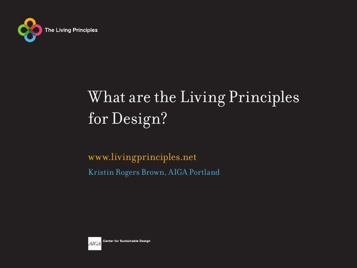 What are the Living Principles for Design?  www.livingprinciples.net Kristin Rogers Brown, AIGA Portland