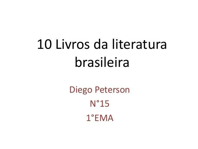 10 Livros da literatura brasileira Diego Peterson N°15 1°EMA