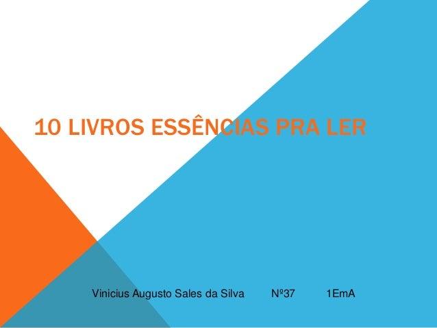 10 LIVROS ESSÊNCIAS PRA LER Vinicius Augusto Sales da Silva Nº37 1EmA