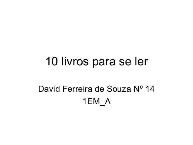 10 livros para se ler David Ferreira de Souza Nº 14 1EM_A