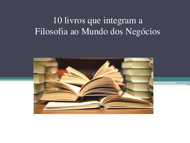 10 livros que integram a Filosofia ao Mundo dos Negócios