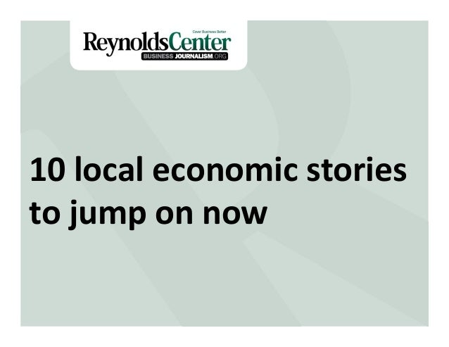 Title Slide10	   local	   economic	   stories	    to	   jump	   on	   now