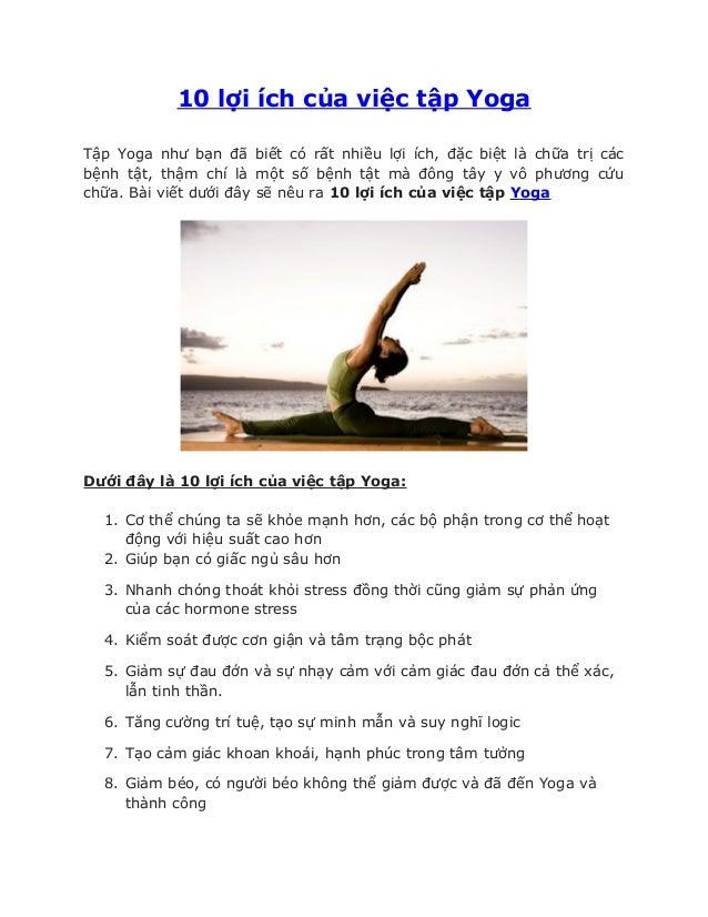 10 lợi ích của việc tập Yoga Tập Yoga như bạn đã biết có rất nhiều lợi ích, đặc biệt là chữa trị các bệnh tật, thậm chí là...
