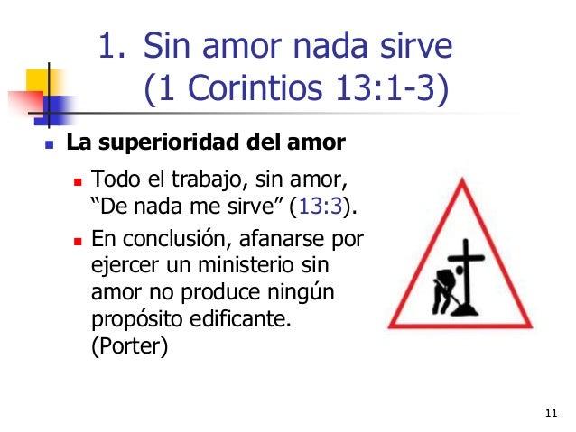 """1111  La superioridad del amor  Todo el trabajo, sin amor, """"De nada me sirve"""" (13:3).  En conclusión, afanarse por ejer..."""