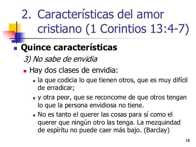 1616  Quince características 3) No sabe de envidia  Hay dos clases de envidia:  la que codicia lo que tienen otros, que...