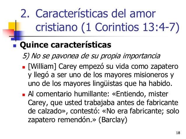 1818  Quince características 5) No se pavonea de su propia importancia  [William] Carey empezó su vida como zapatero y l...