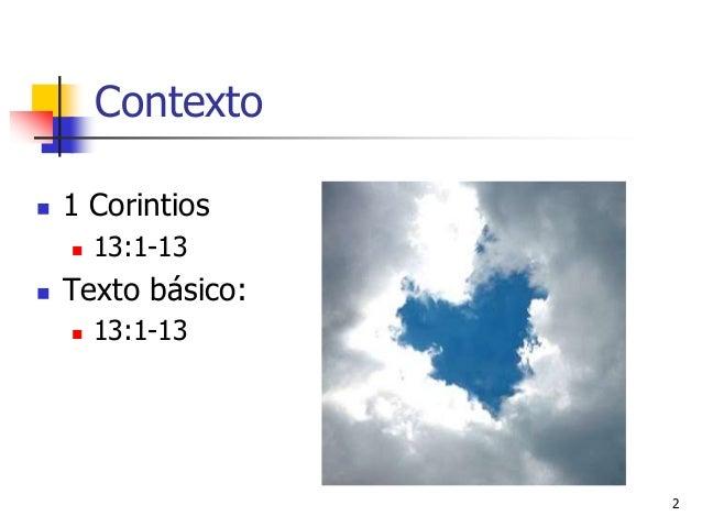 2 Contexto  1 Corintios  13:1-13  Texto básico:  13:1-13